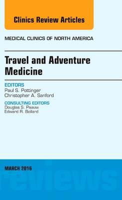 Travel and Adventure Medicine, An Issue of Medical Clinics o (BOK)