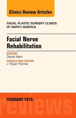 Facial Nerve Rehabilitation, An Issue of Facial Plastic Surg (BOK)