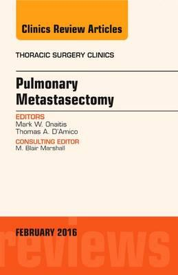 Pulmonary Metastasectomy, An Issue of Thoracic Surgery Clini (BOK)