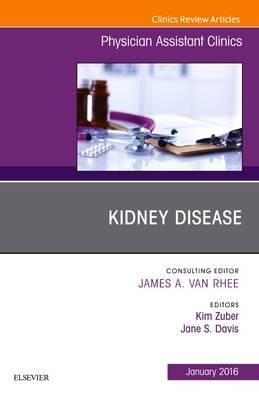 Kidney Disease, An Issue of Physician Assistant Clinics (BOK)