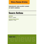 Severe Asthma, An Issue of Immunology and Allergy Clinics of (BOK)