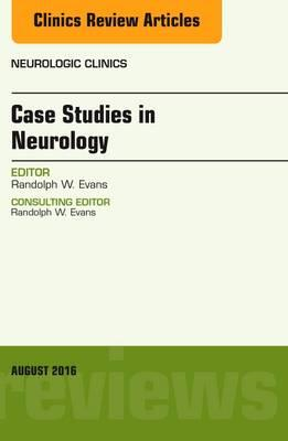 Case Studies in Neurology, An Issue of Neurologic Clinics (BOK)