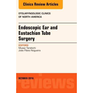 Endoscopic Ear and Eustachian Tube Surgery, An Issue of Otol (BOK)