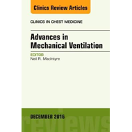 Advances in Mechanical Ventilation, An Issue of Clinics in C (BOK)