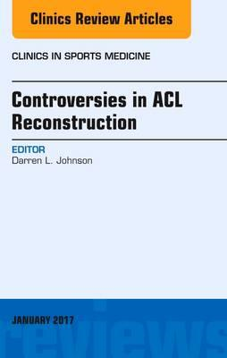 Controversies in ACL Reconstruction, An Issue of Clinics in (BOK)