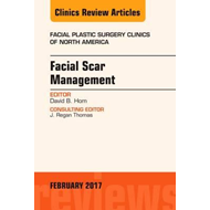 Facial Scar Management, An Issue of Facial Plastic Surgery C (BOK)