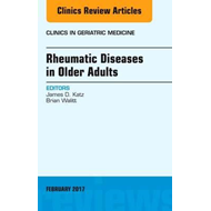 Rheumatic Diseases in Older Adults, An Issue of Clinics in G (BOK)