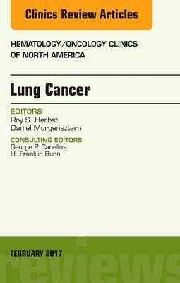 Lung Cancer, An Issue of Hematology/Oncology Clinics (BOK)