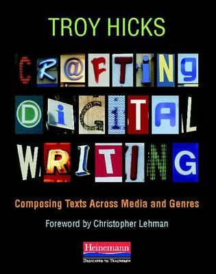 Crafting Digital Writing: Composing Texts Across Media and Genres (BOK)