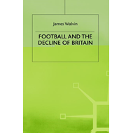 Football and the Decline of Britain (BOK)