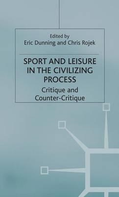 Sport and Leisure in the Civilising Process: Critique and Counter-critique (BOK)