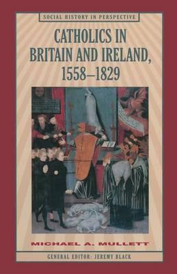 Catholics in Britain and Ireland, 1558-1829 (BOK)
