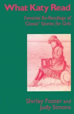 What Katy Read: Feminist Re-readings of Classic Stories for Girls, 1850-1920 (BOK)