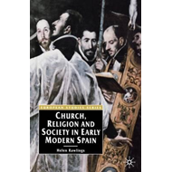Church, Religion and Society in Early Modern Spain (BOK)