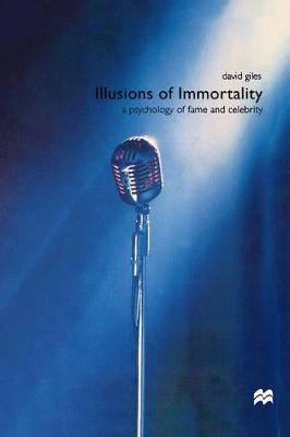 Illusions of Immortality: A Psychology of Fame and Celebrity (BOK)