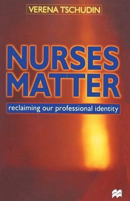 Nurses Matter: Reclaiming Our Professional Indentity (BOK)