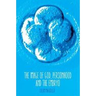 Image of God, Personhood and the Embryo (BOK)