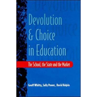 Devolution and Choice in Education: The School, the State and the Market (BOK)