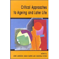 Critical Approaches to Ageing and Later Life (BOK)