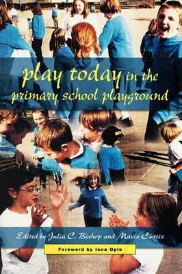 Play Today in the Primary School Playground: Life, Learning and Creativity (BOK)