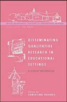 Disseminating Qualitative Research in Educational Settings: A Critical Introduction (BOK)