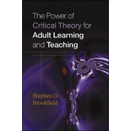 The Power of Critical Theory for Adult Learning and Teaching (BOK)
