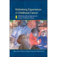 Rethinking Experiences of Childhood Cancer: A Multidisciplinary Approach to Chronic Childhood Illnes (BOK)