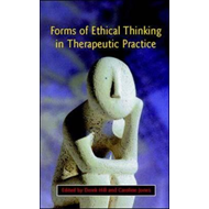 Forms Of Ethical Thinking In Therapeutic Practice (BOK)