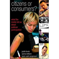 Citizens or Consumers: The Media and the Decline of Political Participation (BOK)