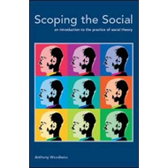 Scoping the Social: An Introduction to the Practice of Social Theory (BOK)