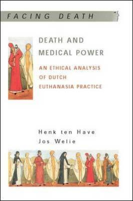 Death and Medical Power: An Ethical Analysis of Dutch Euthanasia Practice (BOK)