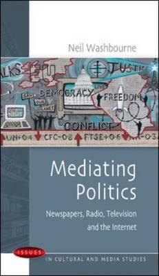 Mediating Politics: Newspapers, Radio, Television and the Internet (BOK)