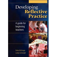 Developing Reflective Practice: A Guide for Beginning Teachers (BOK)