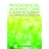 Psychosocial Nursing Care: A Guide to Nursing the Whole Person (BOK)