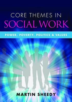 Core Themes in Social Work: Power, Poverty, Politics and Val (BOK)