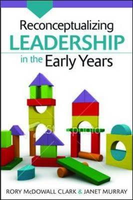 Reconceptualizing Leadership in the Early Years (BOK)