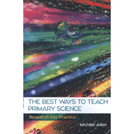 Best Ways to Teach Primary Science: Research into Practice (BOK)