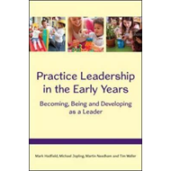 Practice Leadership in the Early Years: Becoming, Being and (BOK)
