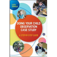 Doing Your Child Observation Case Study: A Step-by-Step Guid (BOK)
