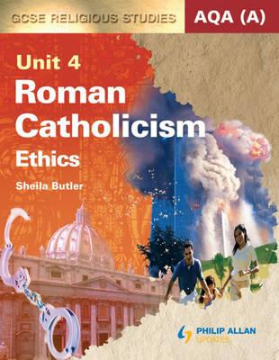 AQA (A) GCSE Religious Studies: Roman Catholicism - Ethics: Unit 4: Textbook (BOK)