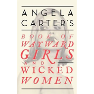 Angela Carter's Book Of Wayward Girls And Wicked Women (BOK)
