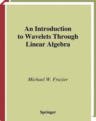 Introduction to Wavelets Through Linear Algebra (BOK)
