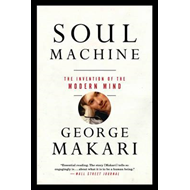 Soul Machine the Invention of the Modern Mind (BOK)