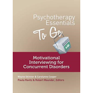 Psychotherapy Essentials to Go: Motivational Interviewing for Concurrent Disorders (BOK)