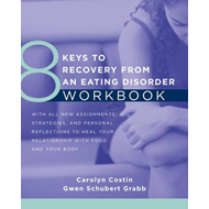 8 Keys to Recovery from an Eating Disorder Workbook (BOK)