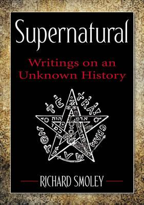 Supernatural: Writings on an Unknown History (BOK)