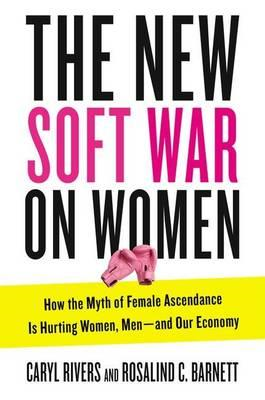 New Soft War on Women: How the Myth of Female Ascendance Is Hurting Women, Men - and Our Economy (BOK)