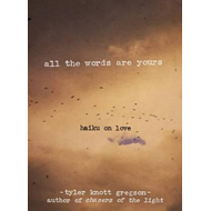 All the Words Are Yours: Haiku on Love (BOK)