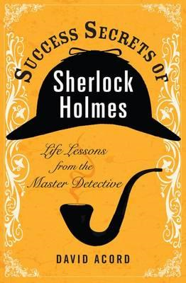 Success Secrets of Sherlock Holmes: Life Lessons from the Master Detective (BOK)