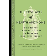 The Lost Arts of Hearth & Home: The Happy Luddite's Guide to Domestic Self-sufficiency (BOK)